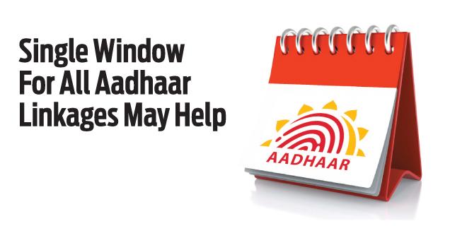Single Window For All Aadhaar Linkages May Help