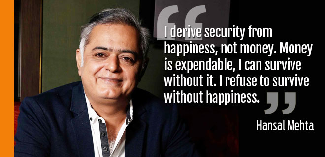 Money is nothing if it cannot make people happy, says Hansal Mehta