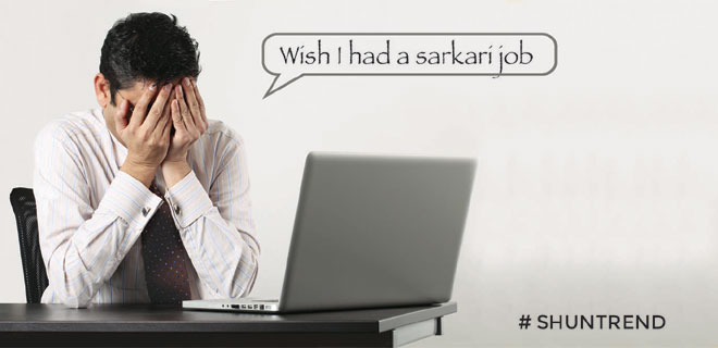 Wish I had a sarkari job