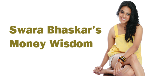 Swara  Bhaskar's Money Wisdom