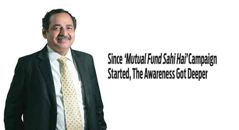 A. Balasubramanian  CEO, Aditya Birla Sun Life AMC and Former Chairman AMFI Since 'Mutual Fund Sahi Hai' Campaign Started, The Awareness Got Deeper
