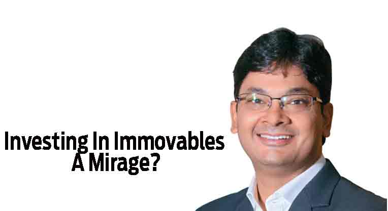 Investing In Immovables A Mirage?