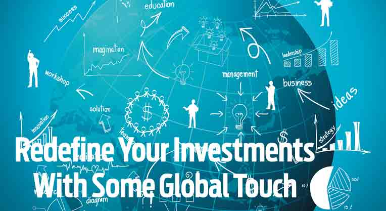 Redefine Your Investments With Some Global Touch