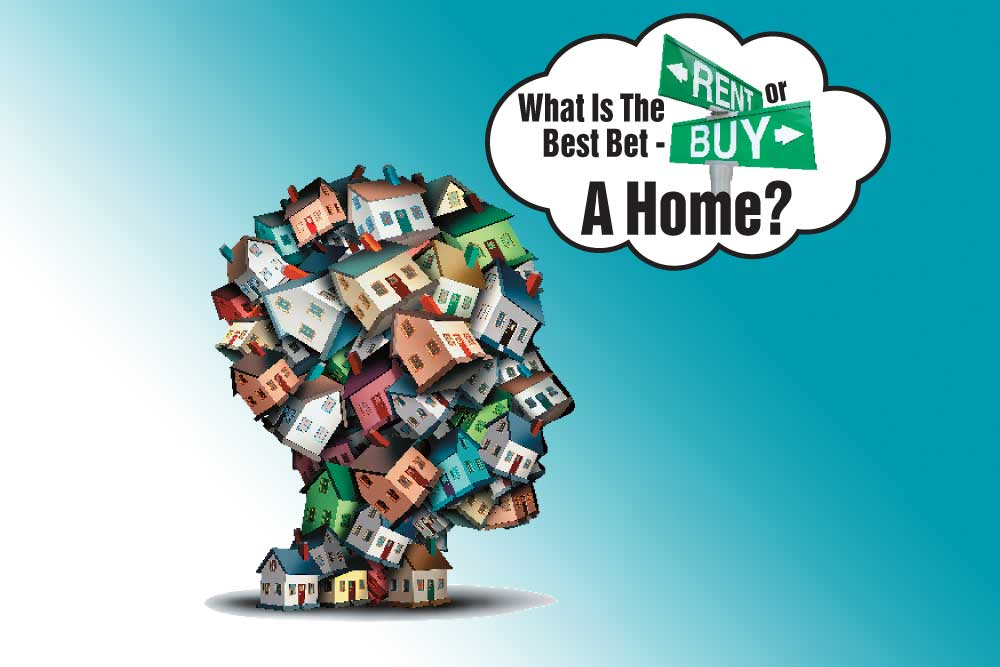 What Is The Best Bet - Rent Or Buy A Home?