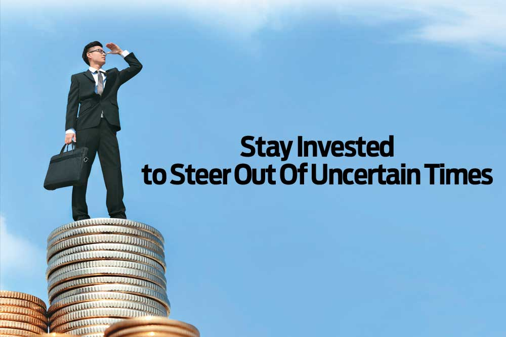 Stay Invested to Steer Out Of Uncertain Times