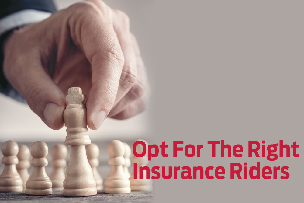 Opt For The Right Insurance Riders