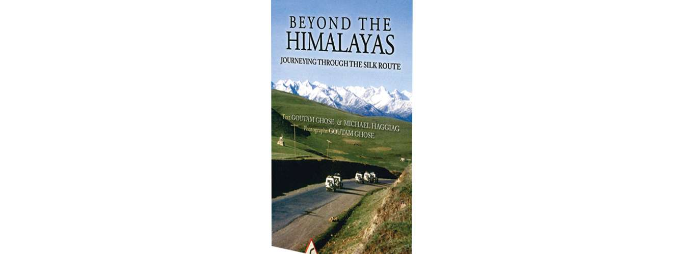 Book Review | Beyond the Himalayas: Journeying The Silk Route By Goutam Ghose & Michael Haggiag