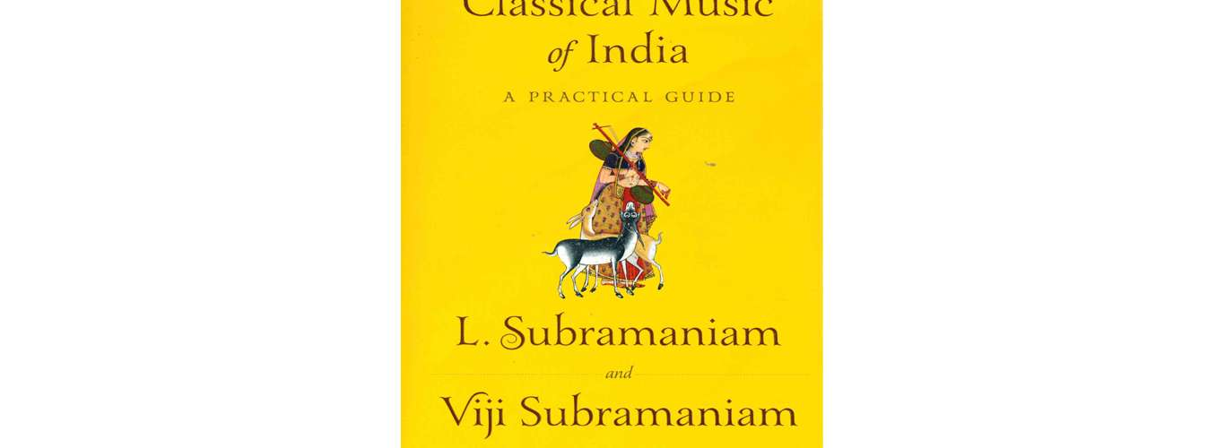 Book Review: Classical Music Of India | A Practical Guide By L. Subramaniam & Viji Subramaniam