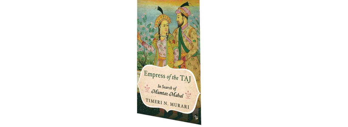 Book Review: Empress of the Taj: In Search of Mumtaz Mahal