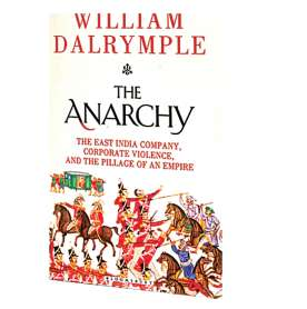 Book Review | The Anarchy: The East India Company, Corporate Violence, And The Pillage Of An Empire
